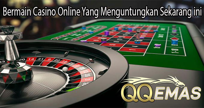Bermain Casino Online Yang Menguntungkan Sekarang ini