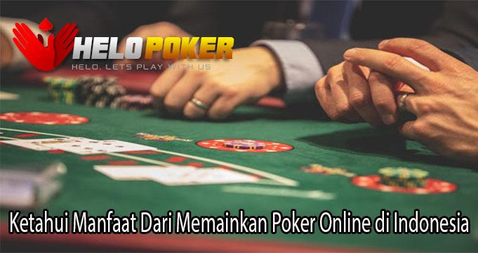 Ketahui Manfaat Dari Memainkan Poker Online di Indonesia