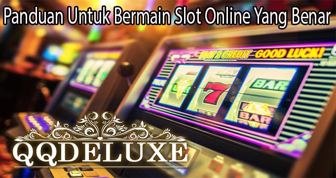 Panduan Untuk Bermain Slot Online Yang Benar
