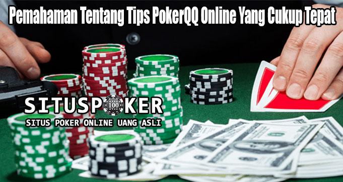 Pemahaman Tentang Tips PokerQQ Online Yang Cukup Tepat